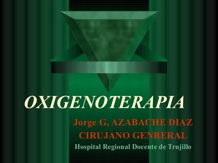 OXIGENOTERAPIA Jorge G, AZABACHE DIAZ CIRUJANO GENRERAL Hospital Regional Docente de Trujillo