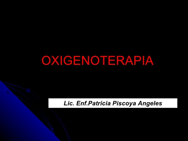 OXIGENOTERAPIA Lic. Enf.Patricia Piscoya Angeles