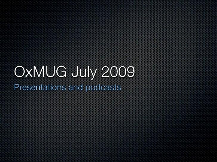 Presentations and Podcasts - OxMug July 2009
