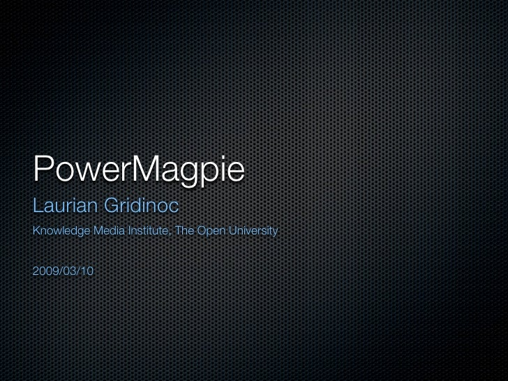 PowerMagpie Laurian Gridinoc Knowledge Media Institute, The Open University   2009/03/10