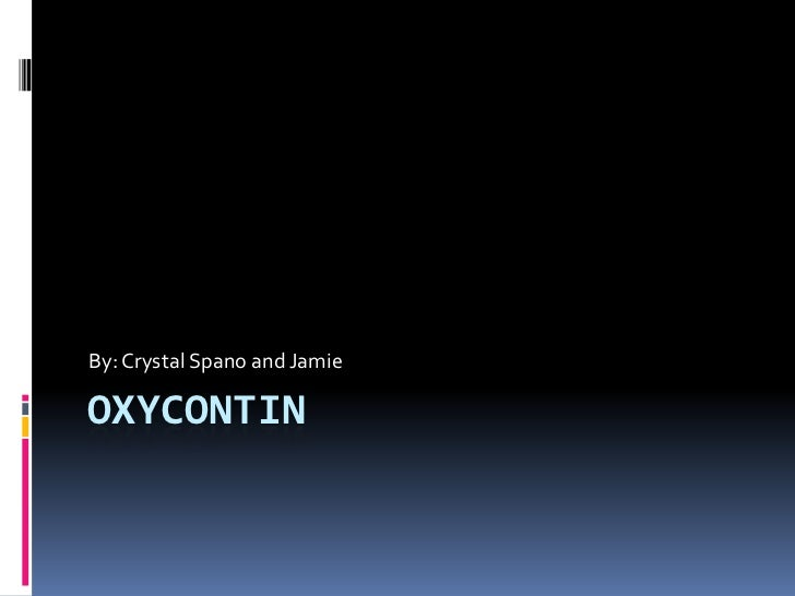 Oxycontin<br />By: Crystal Spano and Jamie <br />