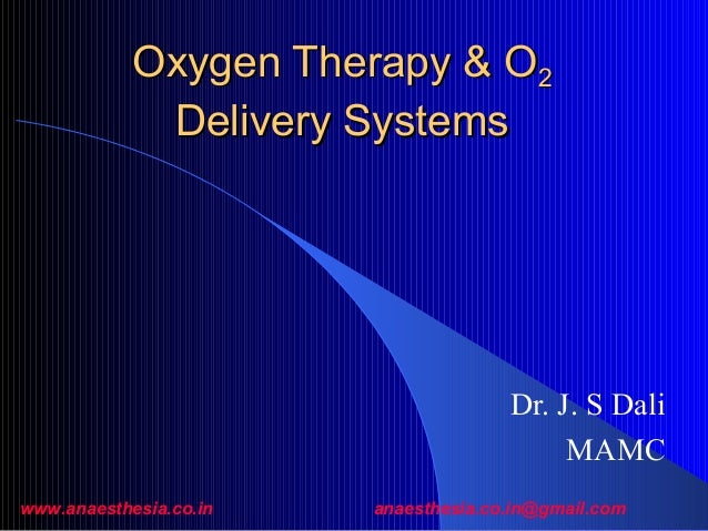 Oxygen Therapy & O2 Delivery Systems  Dr. J. S Dali MAMC www.anaesthesia.co.in  anaesthesia.co.in@gmail.com