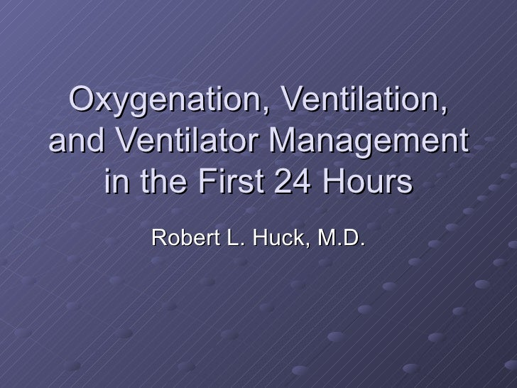 Oxygenation, Ventilation, and Ventilator Management in the First 24 Hours Robert L. Huck, M.D.
