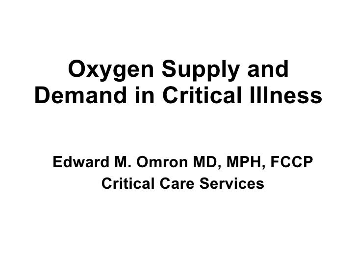 Oxygen Supply and Demand in Critical Illness Edward M. Omron MD, MPH, FCCP Critical Care Services