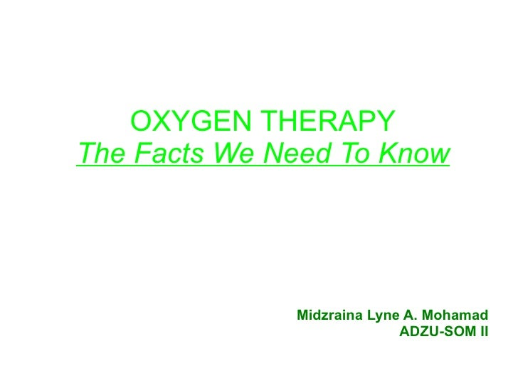 OXYGEN THERAPY The Facts We Need To Know Midzraina Lyne A. Mohamad ADZU-SOM II
