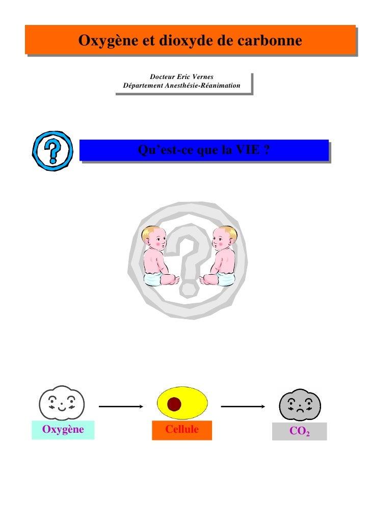 Oxygène et dioxyde de carbonne                   Docteur Eric Vernes            Département Anesthésie-Réanimation        ...