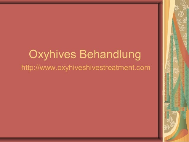 Oxyhives Behandlung http://www.oxyhiveshivestreatment.com