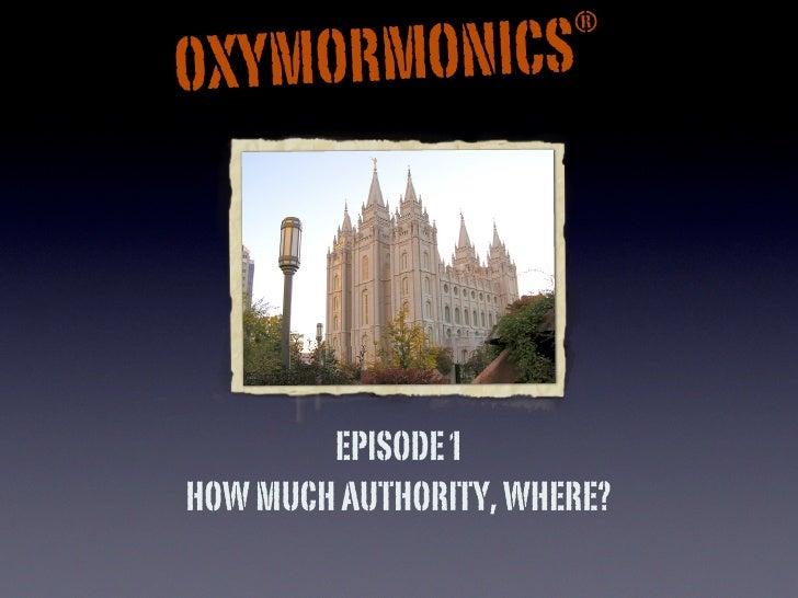 ® OXYMO RMONICS             EPISODE 1 HOW MUCH AUTHORITY, WHERE?