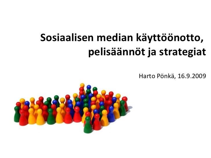 Sosiaalisen median käyttöönotto,  pelisäännöt ja strategiat Harto Pönkä, 16.11.2009