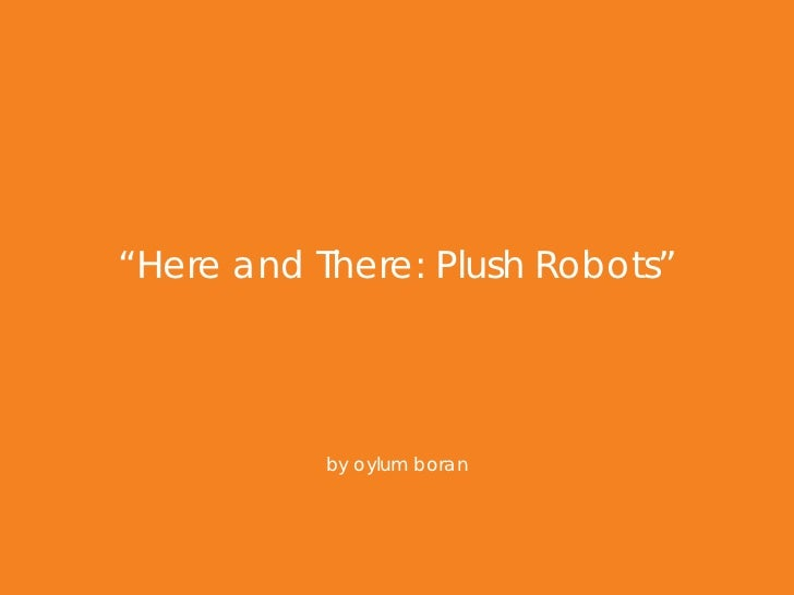 """Here and There: Plush Robots""           by oylum boran"