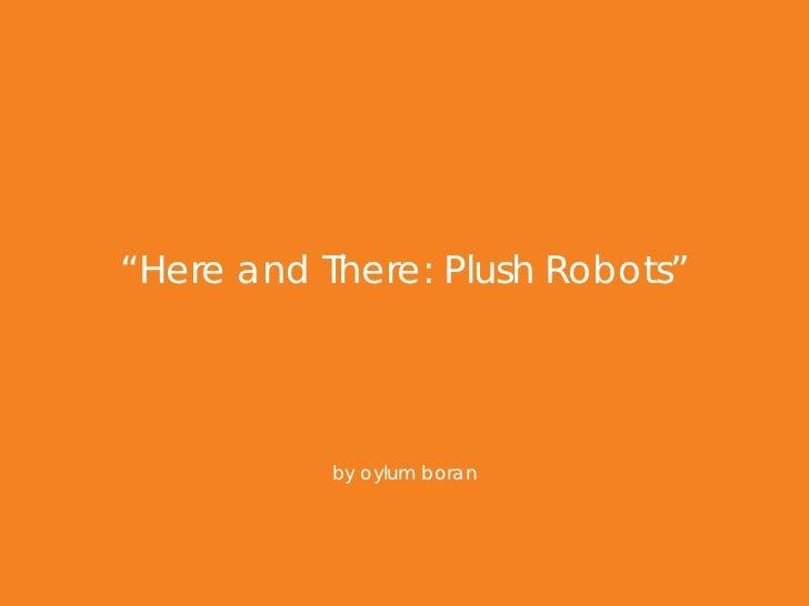 "Oylum Boran ""Here and There: Plush Robots"""