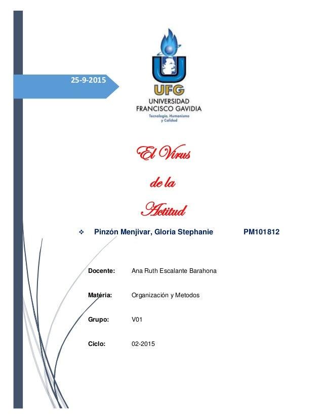 25-9-2015 El Virus de la Actitud  Pinzón Menjivar, Gloria Stephanie PM101812 Docente: Ana Ruth Escalante Barahona Matéria...