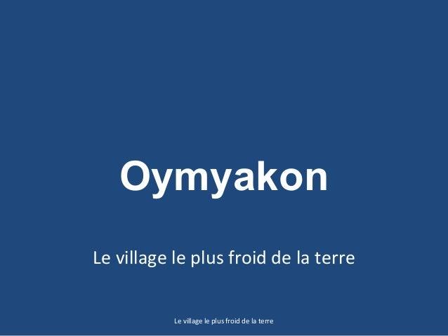 Oymyakon Le village le plus froid de la terre Le village le plus froid de la terre
