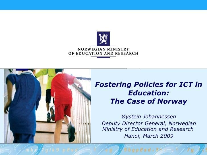 Fostering Policies for ICT in         Education:     The Case of Norway           Øystein Johannessen  Deputy Director Gen...