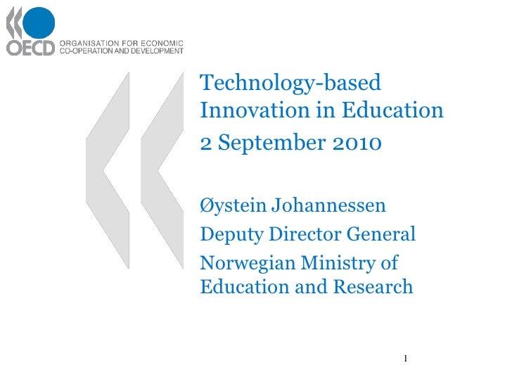 Technology-based Innovation in Education 2 September 2010  Øystein Johannessen Deputy Director General Norwegian Ministry ...