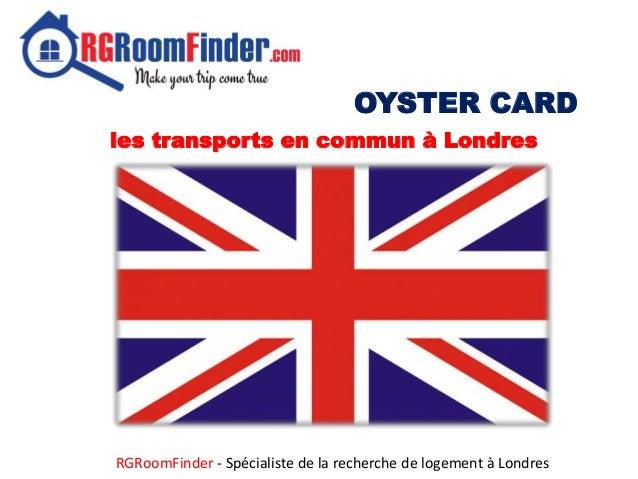 OYSTER CARD les transports en commun à Londres RGRoomFinder - Spécialiste de la recherche de logement à Londres
