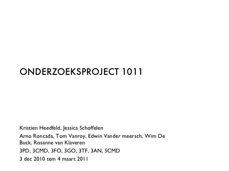 ONDERZOEKSPROJECT 1011 Kristien Heedfeld, Jessica Schoffelen  Arno Roncada, Tom Vanroy, Edwin Vander meersch, Wim De Buck,...