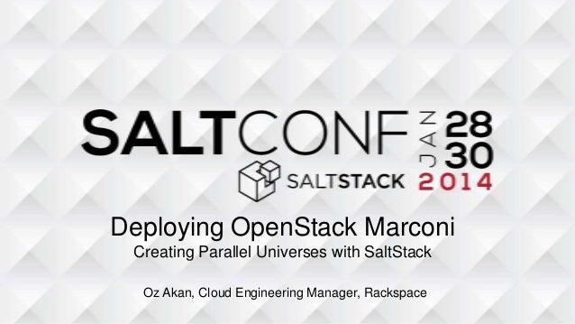 Deploying OpenStack Marconi Creating Parallel Universes with SaltStack Oz Akan, Cloud Engineering Manager, Rackspace