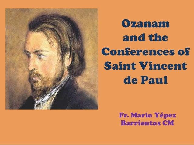 Ozanam and the Conferences of Saint Vincent de Paul Fr. Mario Yépez Barrientos CM