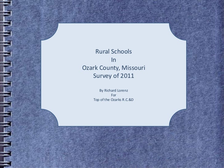Rural Schools<br />In <br />Ozark County, Missouri<br />Survey of 2011<br />By Richard Lorenz<br />For<br />Top of the Oza...