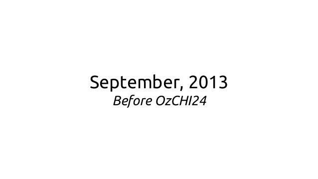 September, 2013 Before OzCHI24