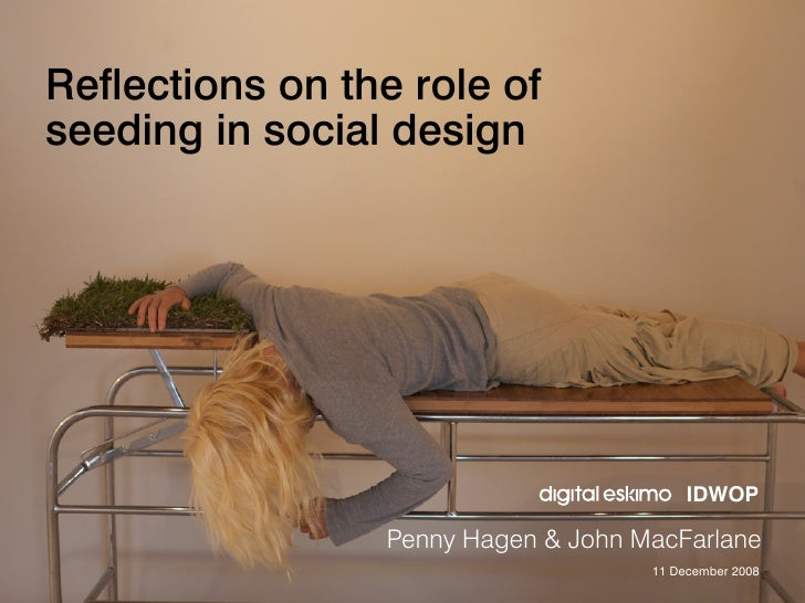 Reflections on the role of seeding in social design                                               IDWOP                   ...