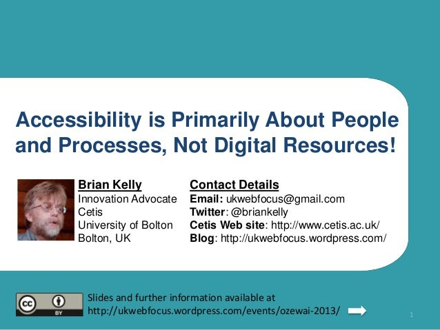 Accessibility is Primarily About People and Processes, Not Digital Resources! Brian Kelly  Contact Details  Innovation Adv...
