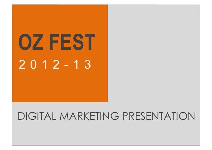 OZ FEST 2012-13   Digital Marketing Presentation OZ FEST 2012-13 DIGITAL MARKETING PRESENTATION