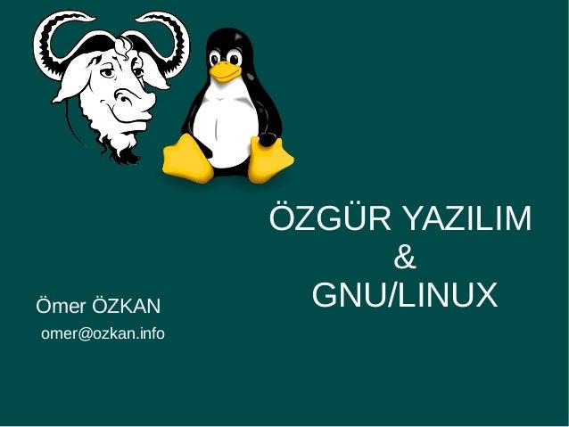 Ömer ÖZKANomer@ozkan.infoÖZGÜR YAZILIM&GNU/LINUX