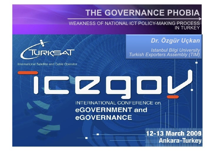 THE GOVERNANCE PHOBIA WEAKNESS OF NATIONAL ICT POLICY-MAKING PROCESS                                       IN TURKEY      ...