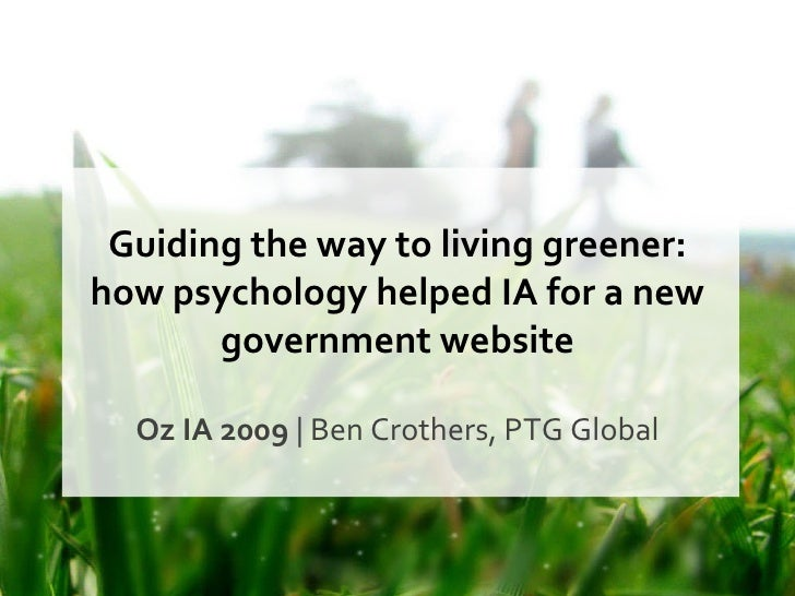 Guiding the way to living greener: how psychology helped IA for a new government website Oz IA 2009  | Ben Crothers, PTG G...