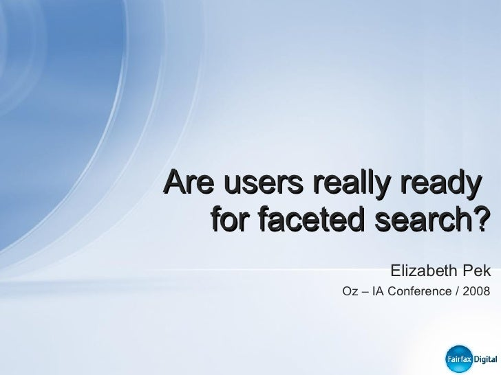 Are users really ready  for faceted search? Elizabeth Pek Oz – IA Conference / 2008