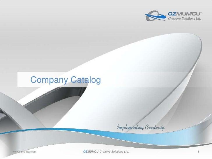 www.ozmumcu.com<br />OZMUMCUCreative Solutions Ltd.<br />1<br />Company Catalog<br />