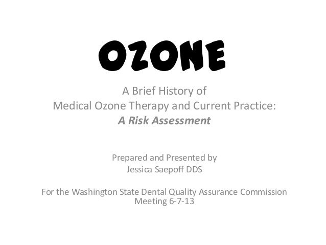 OZONE A Brief History of Medical Ozone Therapy and Current Practice: A Risk Assessment Prepared and Presented by Jessica S...