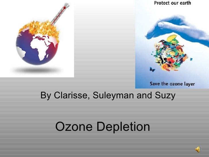 Ozone Depletion By Clarisse, Suleyman and Suzy