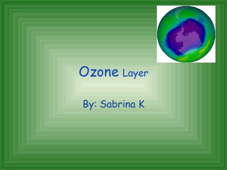 Ozone  Layer By : Sabrina K