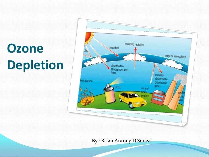 Ozone Depletion<br />By : Brian Antony D'Souza<br />