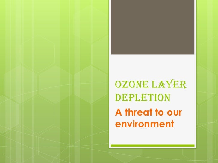 Ozone layerdepletionA threat to ourenvironment