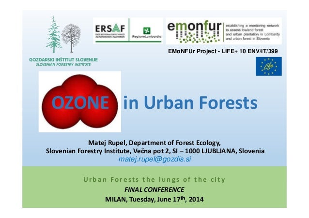 OZONE in Urban Forests EMoNFUr Project - LIFE+ 10 ENV/IT/399 Urban Forests the lungs of the city FINAL CONFERENCE MILAN, T...