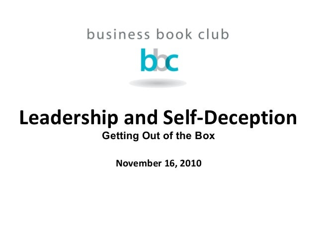 Leadership and Self-Deception Getting Out of the Box November 16, 2010