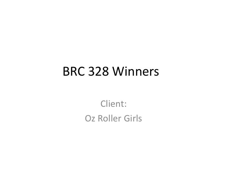 BRC 328 Submissions	<br />Client:<br />Oz Roller Girls<br />