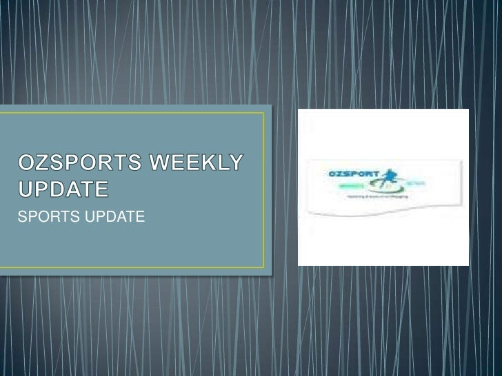 OZSPORTS WEEKLY UPDATE<br />SPORTS UPDATE<br />
