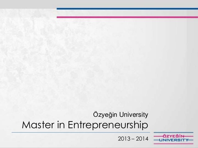 Özyeğin University Master in Entrepreneurship 2013 – 2014