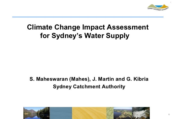 Climate Change Impact Assessment    for Sydney's Water SupplyS. Maheswaran (Mahes), J. Martin and G. Kibria        Sydney ...