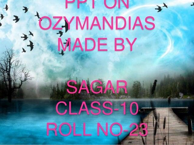 PPT ON OZYMANDIAS MADE BY  SAGAR CLASS-10 ROLL NO-23