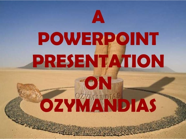 A POWERPOINT PRESENTATION ON OZYMANDIAS