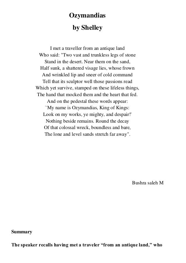 Ozymandias                             by Shelley                 I met a traveller from an antique land            Who sa...