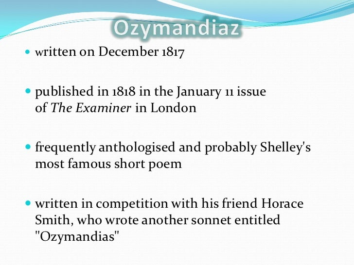literary analysis of shelley's ozymandias Ozymandias is a sonnet written by english romantic poet percy bysshe shelley ( 1792–1822),  mary shelley at this time, members of shelley's literary circle  would sometimes challenge each other to write competing sonnets on a common .