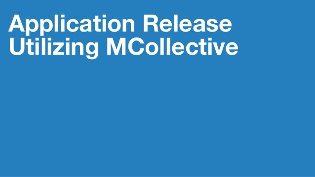 Application Release  Utilizing MCollective