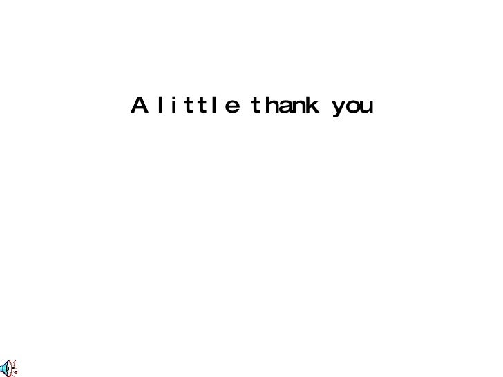 <ul><li>A little thank you </li></ul>
